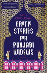 Reese Witherspoon's Book Club Pick- March -Erotic Stories for Punjabi Widows by Balli Kaur Jaswal