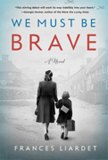 Reader's Choice- We Must Be Brave by Frances Liardet